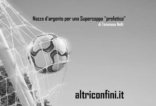 """Nozze d'argento per una Supercoppa """"profetica"""""""